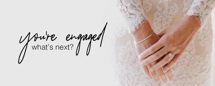 You're Engaged! What's Next?